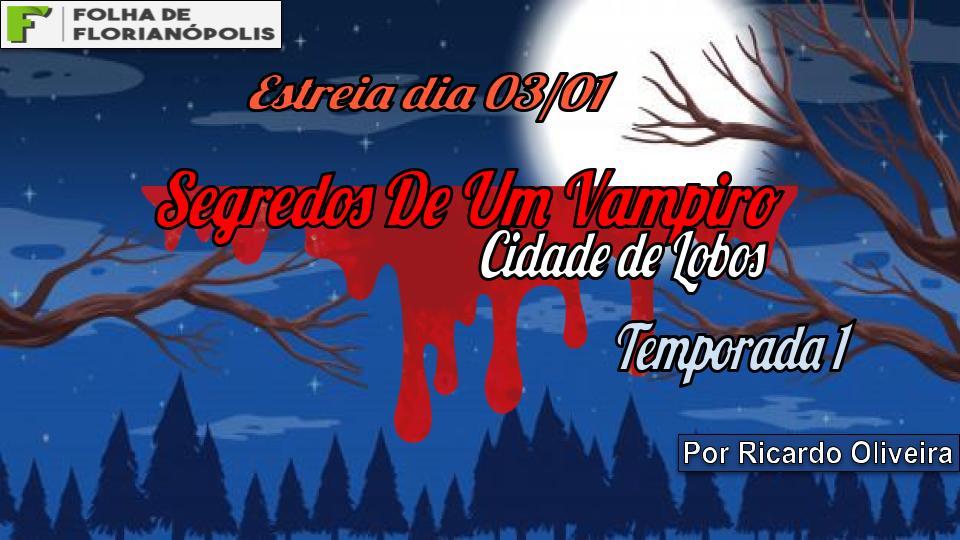 """ESTRÉIA 03/01: A NOVELA CIDADE DE LOBOS, 1ª TEMPORADA """"SEGREDOS DE UM VAMPIRO""""."""