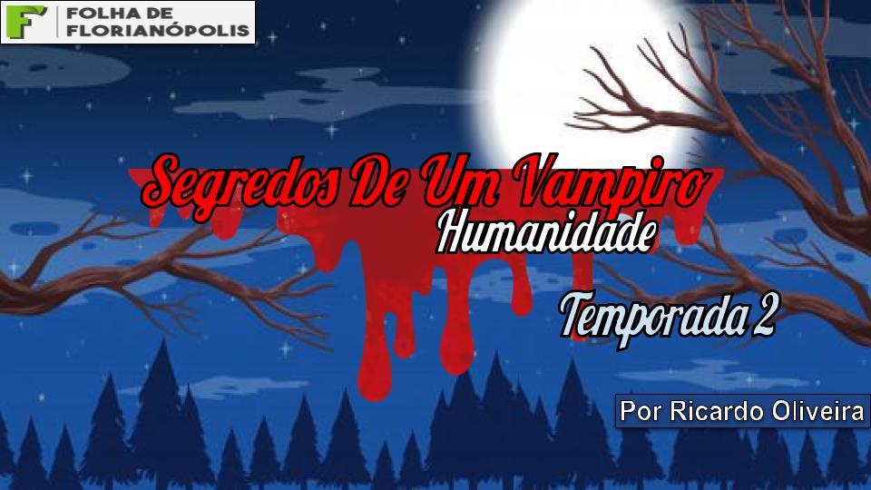 NOVELA SEGREDOS DE UM VAMPIRO – TEMPORADA 2 – CAPÍTULO 05: CRISE DE RAIVA
