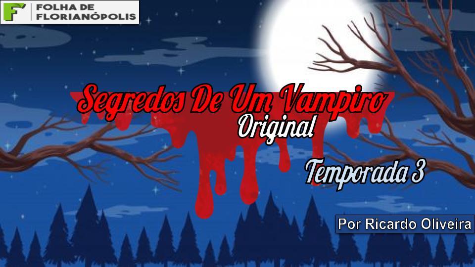 NOVELA SEGREDOS DE UM VAMPIRO – TEMPORADA 3 – CAPÍTULO 02:INSTALAÇÃO E A BUSCA
